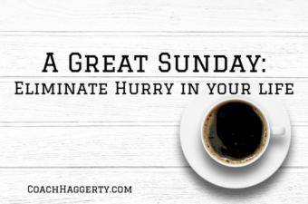 A Great Sunday: Eliminate Hurry in Your Life   Coach Haggerty Blog